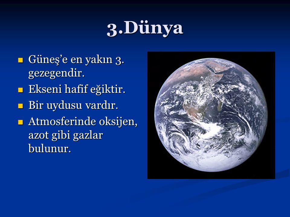 3.Dünya Güneş'e en yakın 3. gezegendir. Güneş'e en yakın 3. gezegendir. Ekseni hafif eğiktir. Ekseni hafif eğiktir. Bir uydusu vardır. Bir uydusu vard