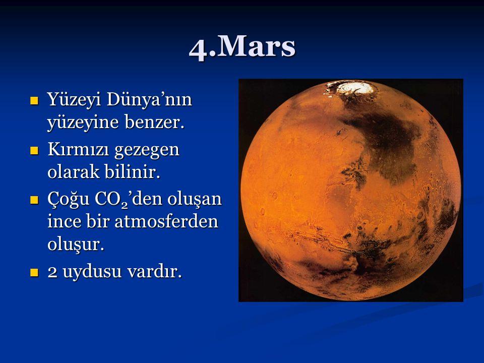 4.Mars Yüzeyi Dünya'nın yüzeyine benzer. Yüzeyi Dünya'nın yüzeyine benzer. Kırmızı gezegen olarak bilinir. Kırmızı gezegen olarak bilinir. Çoğu CO 2 '
