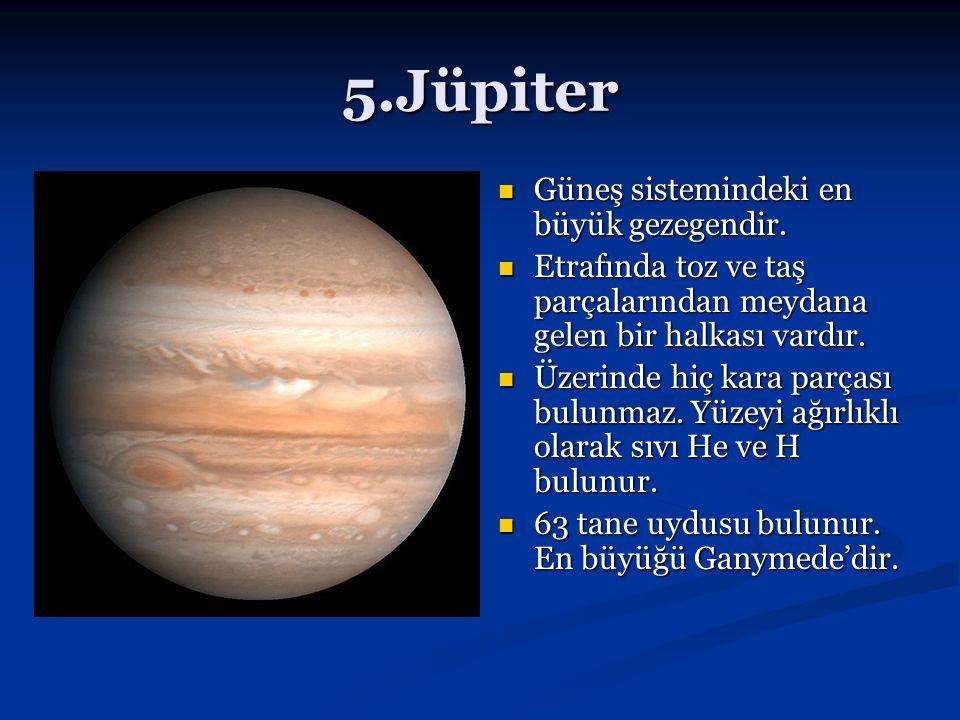 5.Jüpiter Güneş sistemindeki en büyük gezegendir. Etrafında toz ve taş parçalarından meydana gelen bir halkası vardır. Üzerinde hiç kara parçası bulun