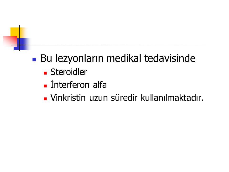 Bu lezyonların medikal tedavisinde Steroidler İnterferon alfa Vinkristin uzun süredir kullanılmaktadır.
