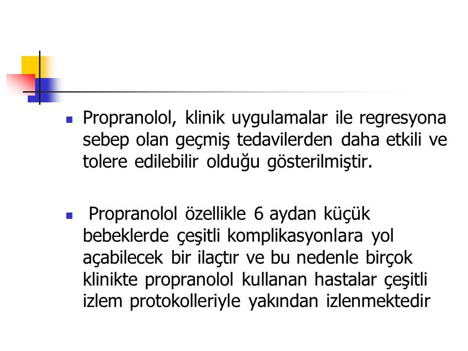 Propranolol, klinik uygulamalar ile regresyona sebep olan geçmiş tedavilerden daha etkili ve tolere edilebilir olduğu gösterilmiştir. Propranolol özel