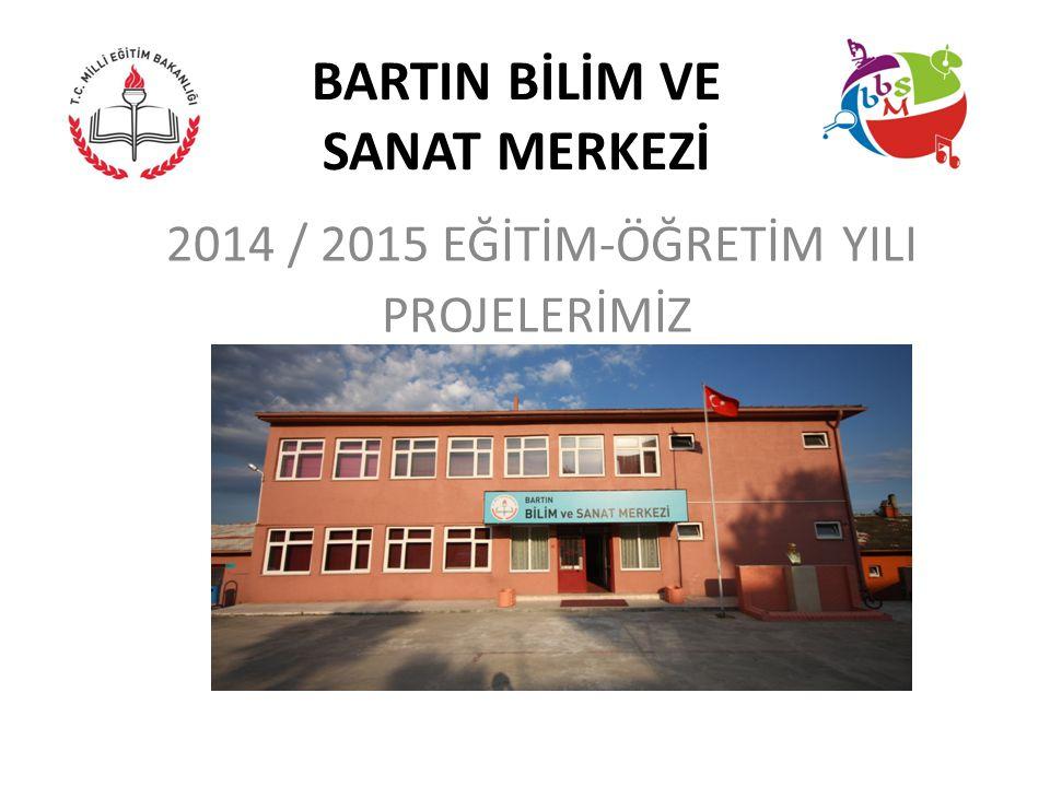 BARTIN BİLİM VE SANAT MERKEZİ 2014 / 2015 EĞİTİM-ÖĞRETİM YILI PROJELERİMİZ