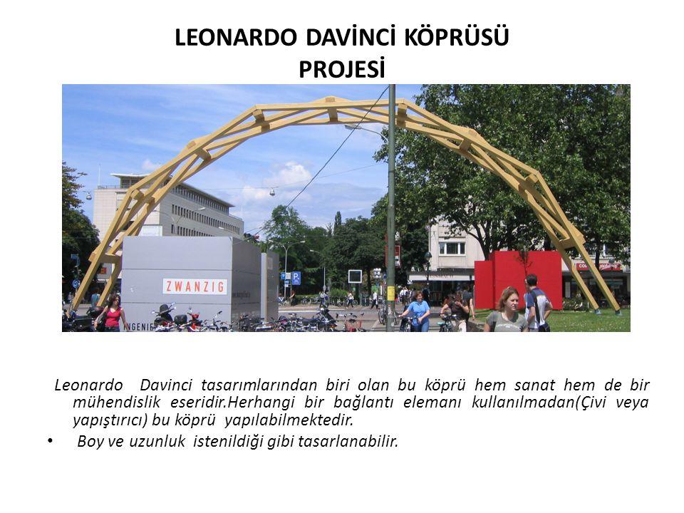 LEONARDO DAVİNCİ KÖPRÜSÜ PROJESİ Leonardo Davinci tasarımlarından biri olan bu köprü hem sanat hem de bir mühendislik eseridir.Herhangi bir bağlantı e