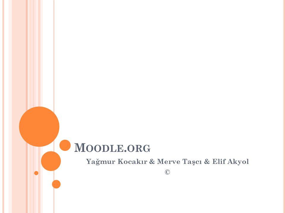 M OODLE. ORG Yağmur Kocakır & Merve Taşcı & Elif Akyol ©