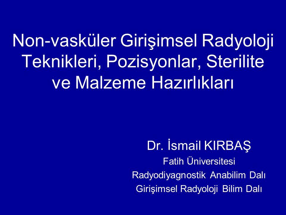 Non-vasküler Girişimsel Radyoloji Teknikleri, Pozisyonlar, Sterilite ve Malzeme Hazırlıkları Dr.