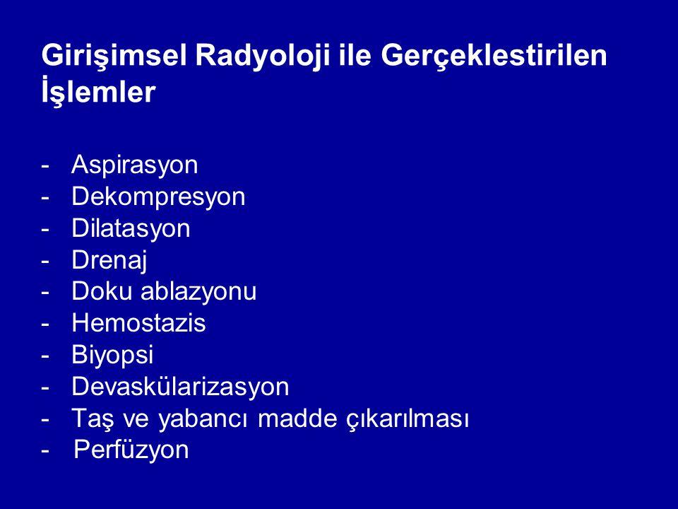 Girişimsel Radyoloji ile Gerçeklestirilen İşlemler - Aspirasyon - Dekompresyon - Dilatasyon - Drenaj - Doku ablazyonu - Hemostazis - Biyopsi - Devaskülarizasyon - Taş ve yabancı madde çıkarılması - Perfüzyon