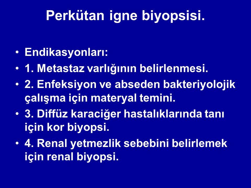 Perkütan igne biyopsisi.Endikasyonları: 1. Metastaz varlığının belirlenmesi.