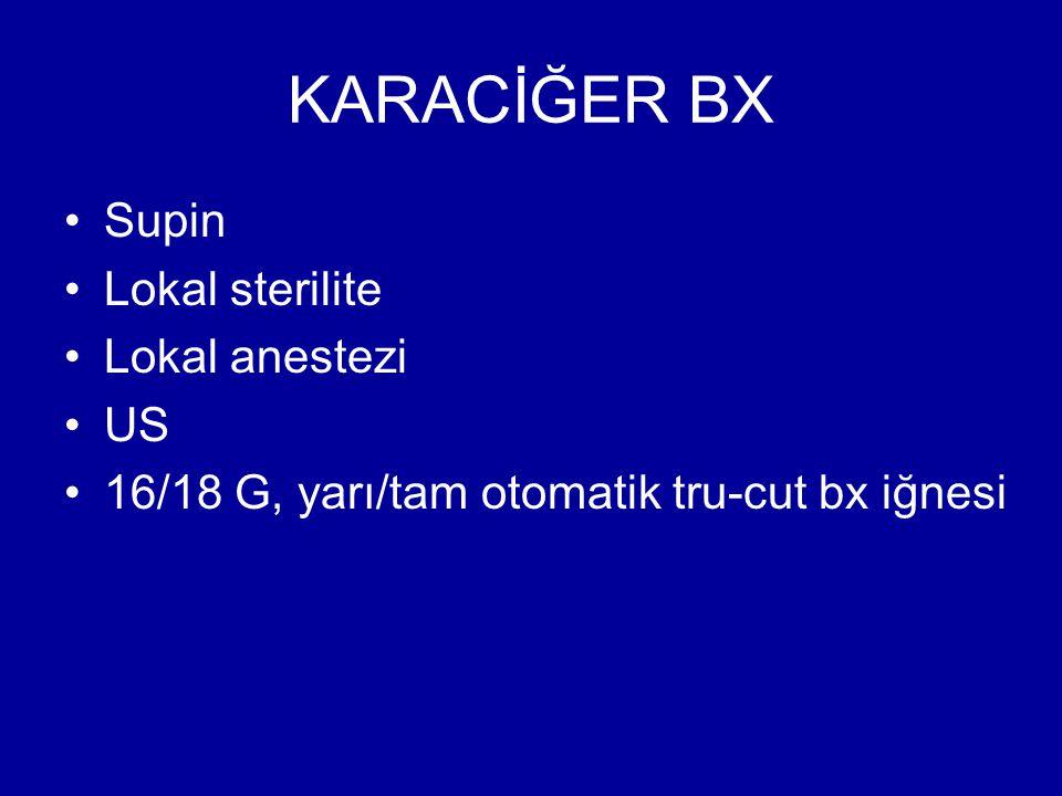 KARACİĞER BX Supin Lokal sterilite Lokal anestezi US 16/18 G, yarı/tam otomatik tru-cut bx iğnesi