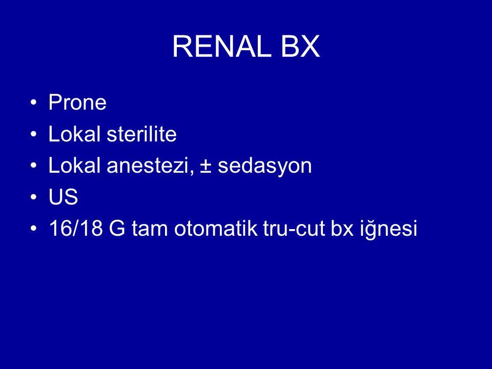 RENAL BX Prone Lokal sterilite Lokal anestezi, ± sedasyon US 16/18 G tam otomatik tru-cut bx iğnesi