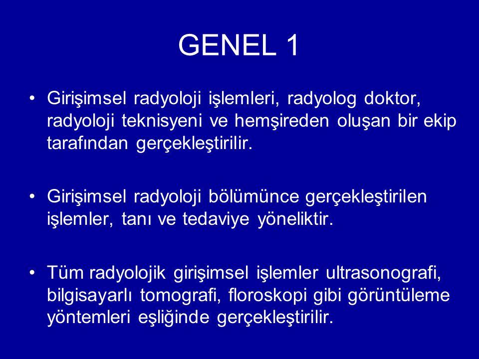 GENEL 1 Girişimsel radyoloji işlemleri, radyolog doktor, radyoloji teknisyeni ve hemşireden oluşan bir ekip tarafından gerçekleştirilir.