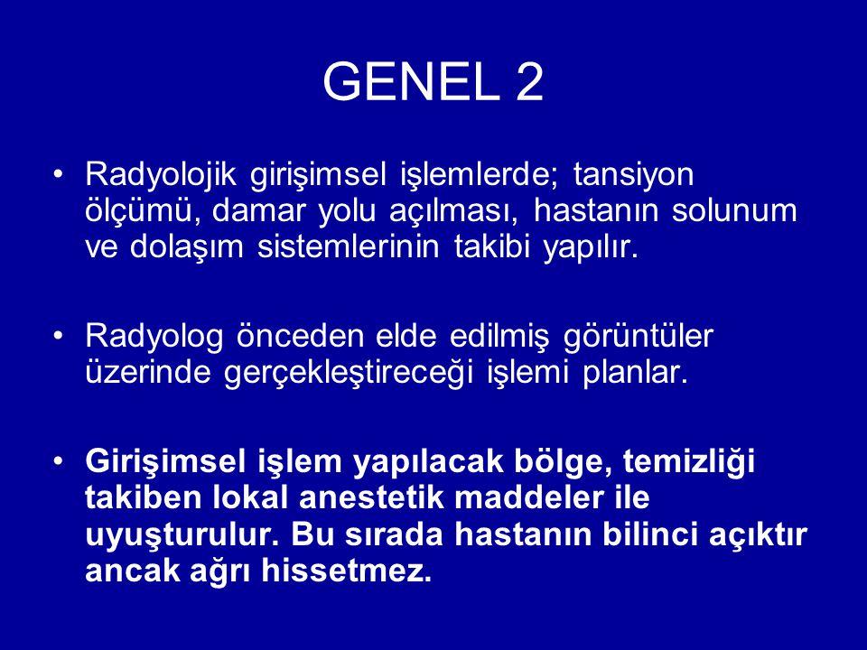 GENEL 2 Radyolojik girişimsel işlemlerde; tansiyon ölçümü, damar yolu açılması, hastanın solunum ve dolaşım sistemlerinin takibi yapılır.