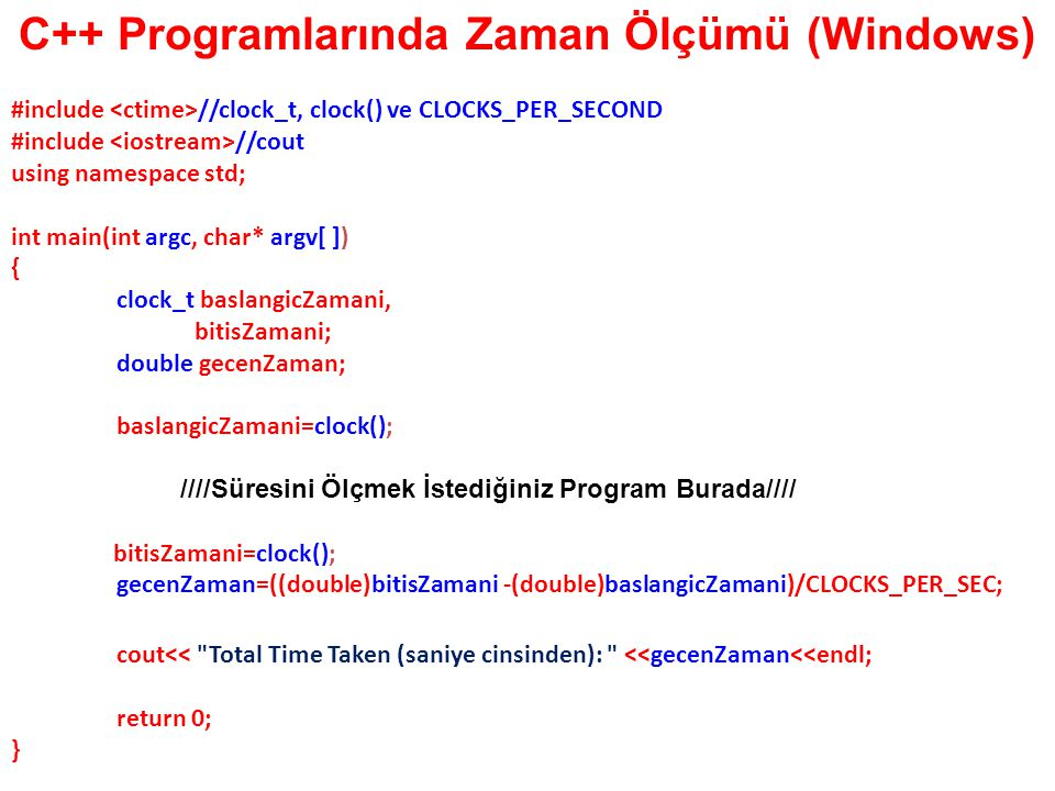 C++ Programlarında Zaman Ölçümü (Windows) #include //clock_t, clock() ve CLOCKS_PER_SECOND #include //cout using namespace std; int main(int argc, cha
