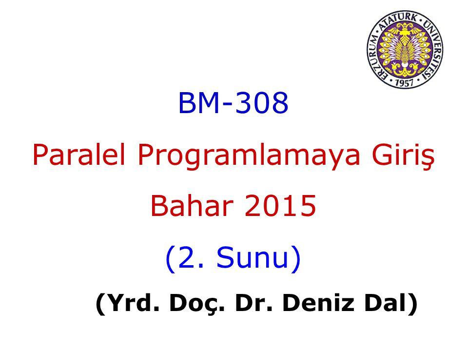 BM-308 Paralel Programlamaya Giriş Bahar 2015 (2. Sunu) (Yrd. Doç. Dr. Deniz Dal)