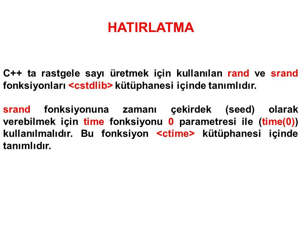 HATIRLATMA C++ ta rastgele sayı üretmek için kullanılan rand ve srand fonksiyonları kütüphanesi içinde tanımlıdır.