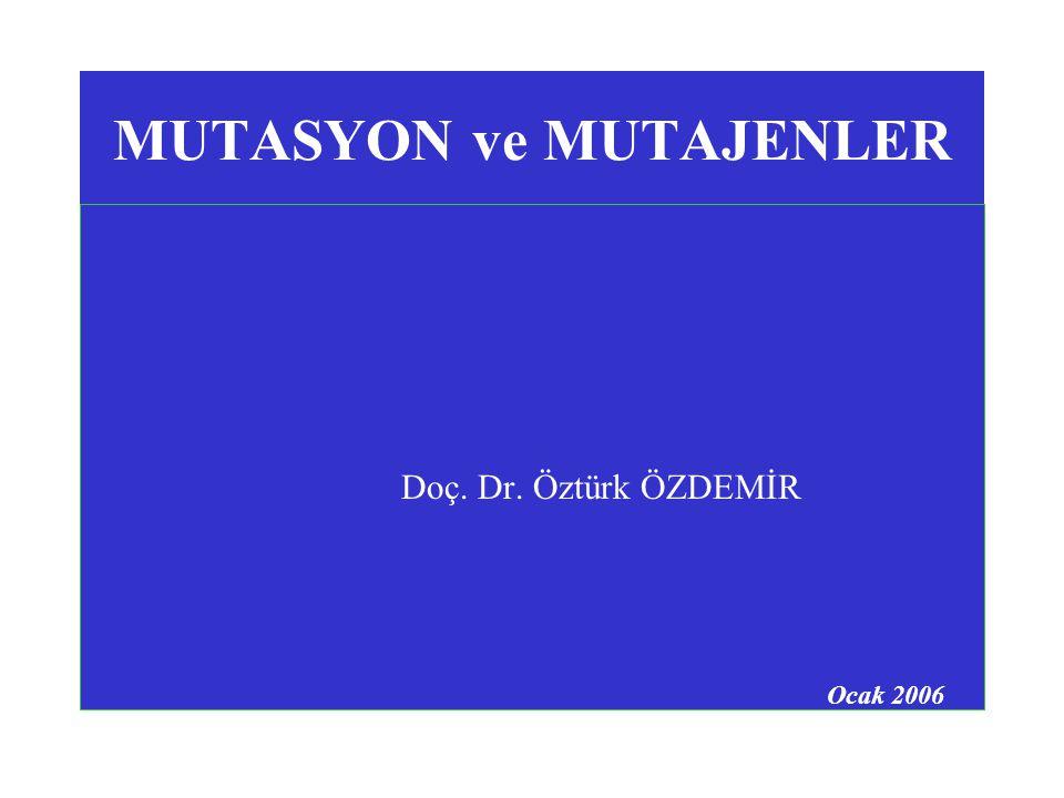 MUTASYON ve MUTAJENLER Doç. Dr. Öztürk ÖZDEMİR Ocak 2006