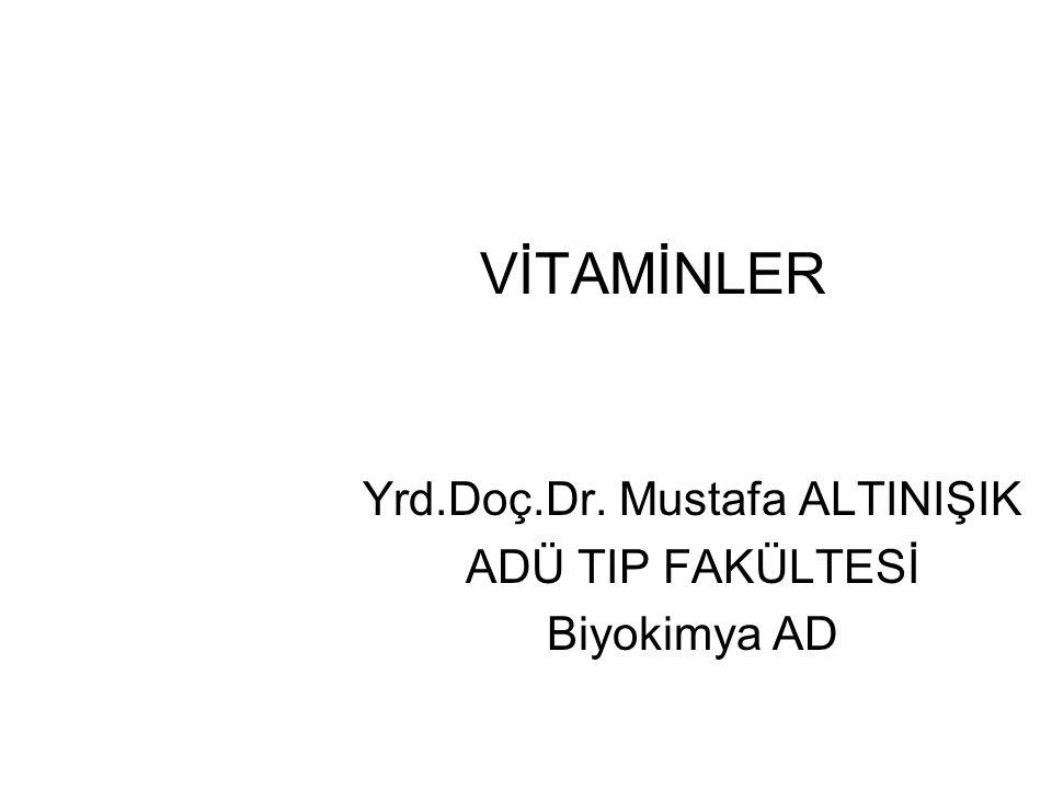 VİTAMİNLER Yrd.Doç.Dr. Mustafa ALTINIŞIK ADÜ TIP FAKÜLTESİ Biyokimya AD