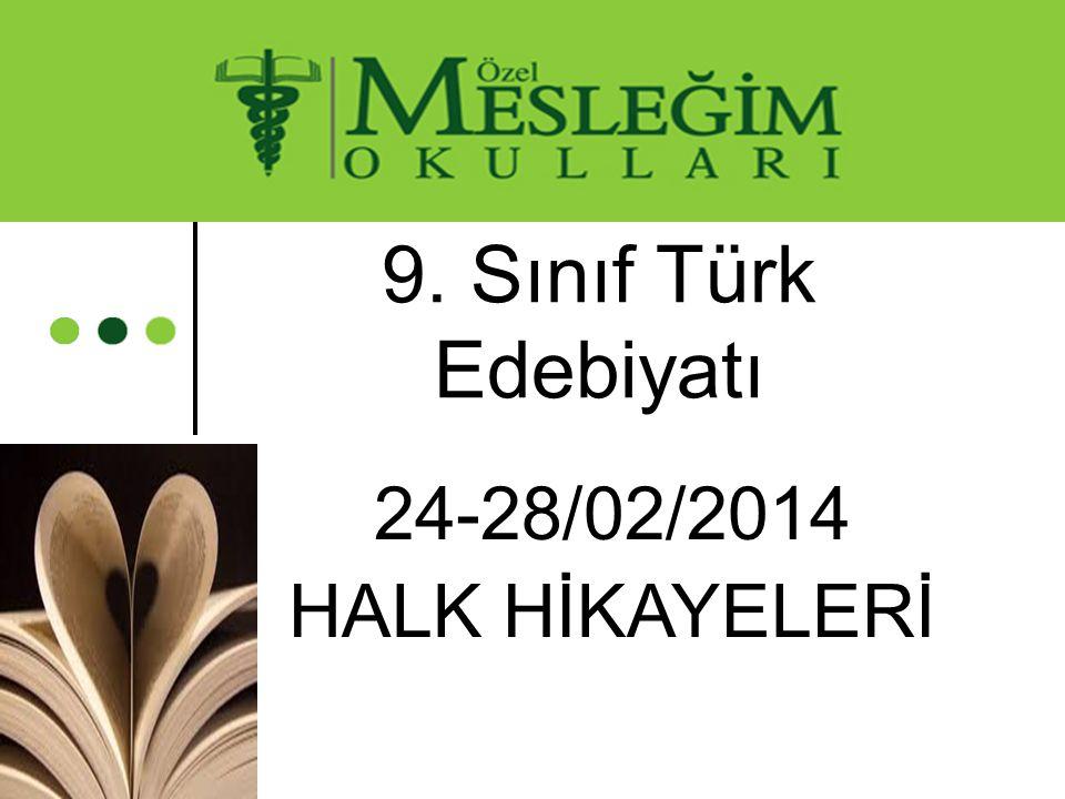 9. Sınıf Türk Edebiyatı 24-28/02/2014 HALK HİKAYELERİ