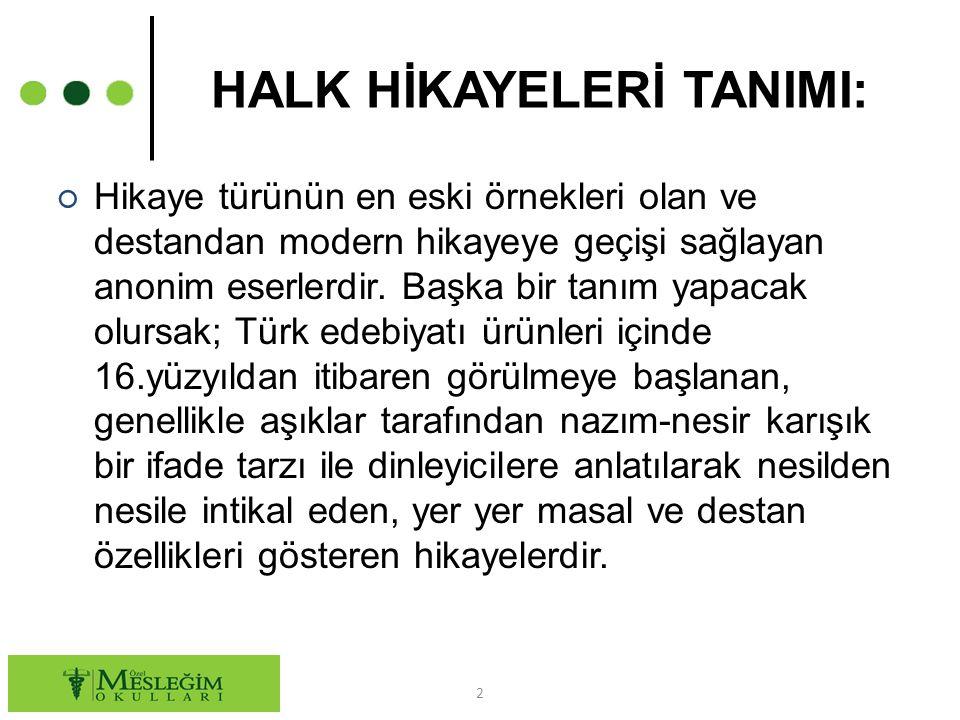 GENEL ÖZELLİKLERİ: ○ Türk edebiyatında bu özelliğe sahip ilk örnek Dede Korkut Hikayeleridir.
