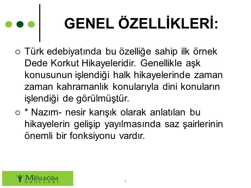 GENEL ÖZELLİKLERİ: ○ Türk edebiyatında bu özelliğe sahip ilk örnek Dede Korkut Hikayeleridir. Genellikle aşk konusunun işlendiği halk hikayelerinde za