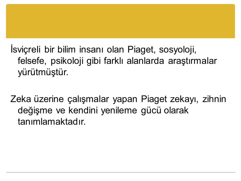 Piaget, yeni bilginin bireyin bilişsel yapısını değiştirdiğini ve geliştirdiğini söylemektedir.