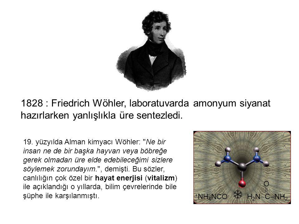1828 : Friedrich Wöhler, laboratuvarda amonyum siyanat hazırlarken yanlışlıkla üre sentezledi.