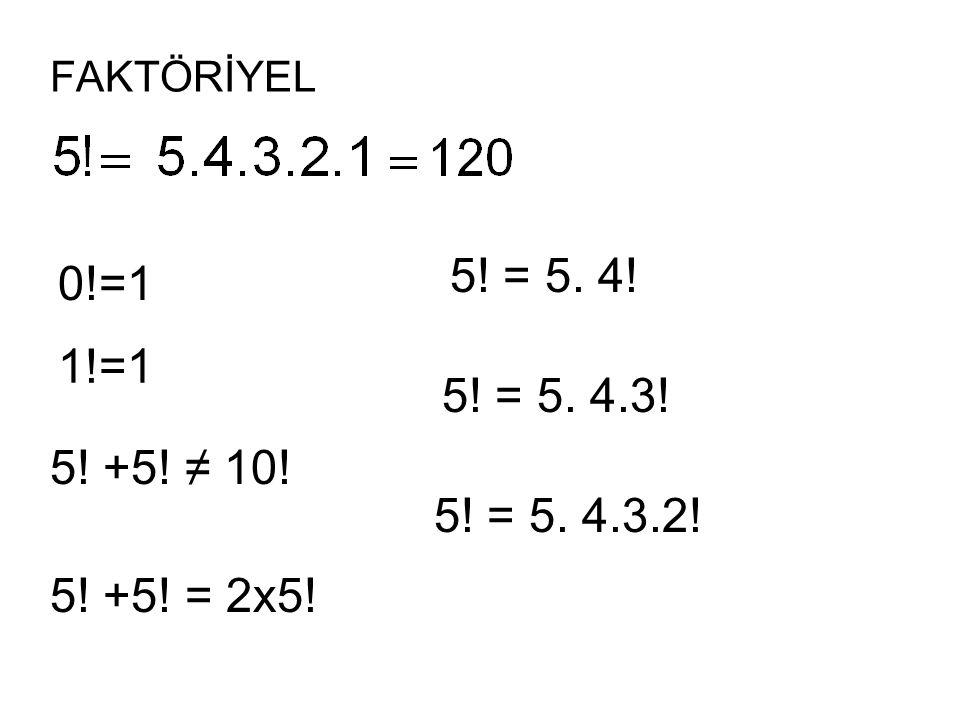 FAKTÖRİYEL 0!=1 1!=1 5! +5! ≠ 10! 5! +5! = 2x5! 5! = 5. 4! 5! = 5. 4.3! 5! = 5. 4.3.2!