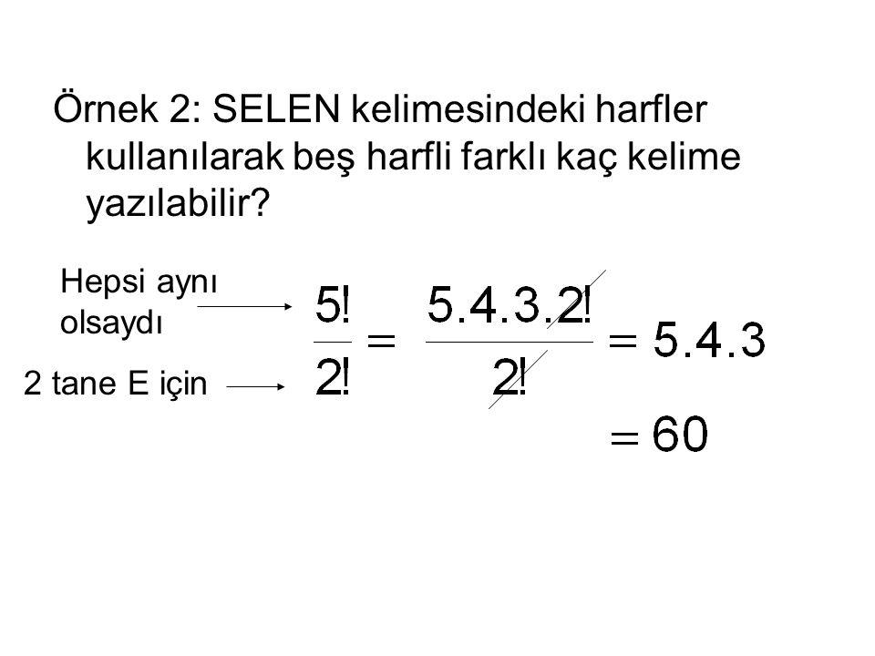 Örnek 2: SELEN kelimesindeki harfler kullanılarak beş harfli farklı kaç kelime yazılabilir? Hepsi aynı olsaydı 2 tane E için