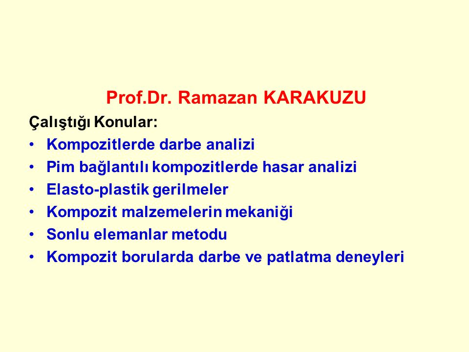 Prof.Dr. Mehmet ZOR Çalıştığı Konular: Biyomekanik Kırılma Mekaniği Kompozit Malzemeler Burkulma