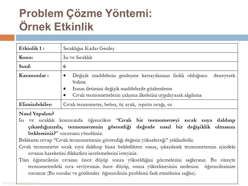 Problem Çözme Yöntemi: Örnek Etkinlik Etkinlik 1 :Sıcaklığın Kadar Genleş Konu:Isı ve Sıcaklık Sınıf:6 Kazanımlar :  Değişik maddelerin genleşme kats