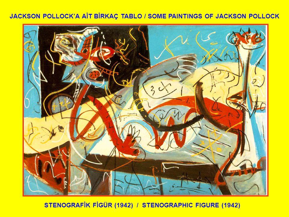 JACKSON POLLOCK'LA İLGİLİ BİLGİLER: 1912-1956 YILLARI ARASINDA YAŞAMIŞ OLAN BU ABD'Lİ RESSAM SOYUT EKPRESYONİST AKIMIN ÖNCÜ FİGÜRLERİNDEN BİRİDİR.