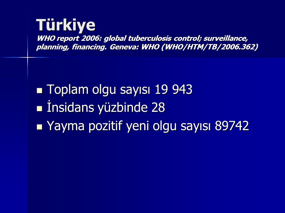 Türkiye WHO report 2006: global tuberculosis control; surveillance, planning, financing. Geneva: WHO (WHO/HTM/TB/2006.362) Toplam olgu sayısı 19 943 T