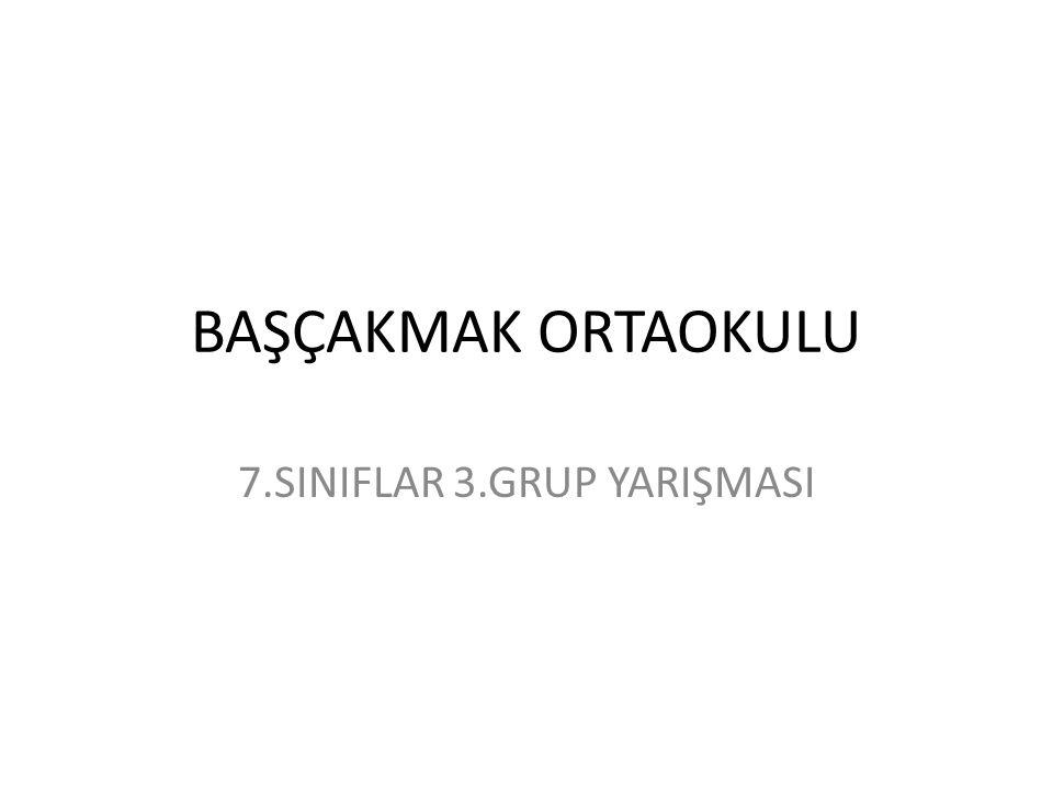 BAŞÇAKMAK ORTAOKULU 7.SINIFLAR 3.GRUP YARIŞMASI