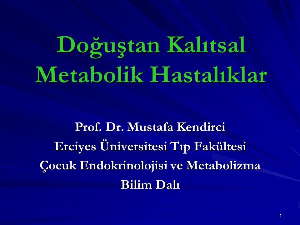 1 Doğuştan Kalıtsal Metabolik Hastalıklar Prof.Dr.