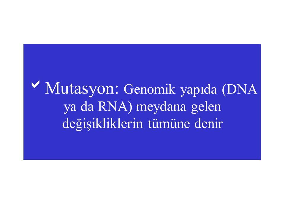 MUTASYON 1-Meydana geliş biçimi, tipi ve etiyolojisinde yatan etkenler 2-Meydana geldiği doku – hücre tipi 3-Meydana geldiği hücre – doku evresi 4- Meydana geldiği DNA dizileri – gen bölgesi 5- Büyüklüğü 6- Fenotipte rol alıp alamayacağı açısından değerlendirilmelidir.