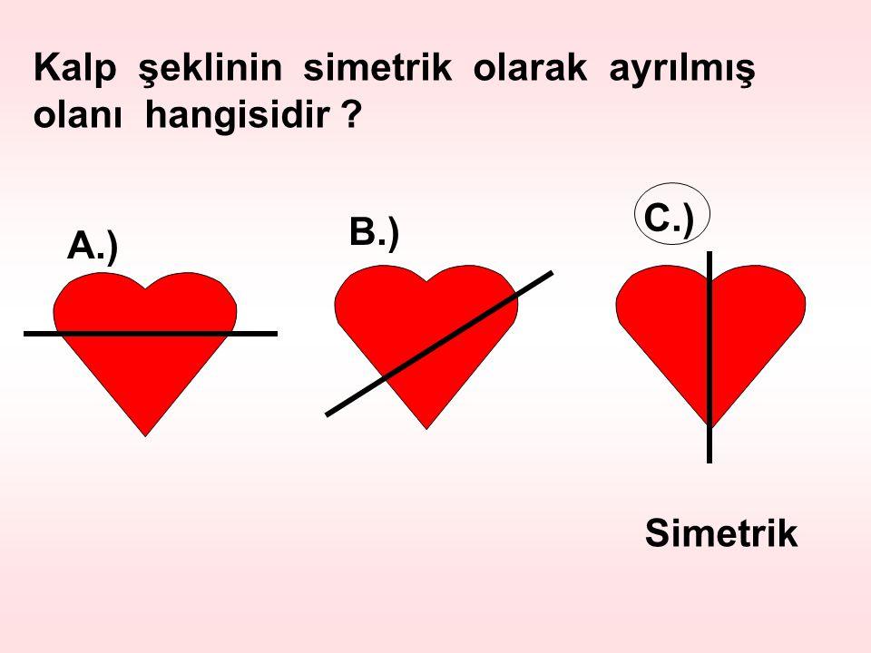 Kalp şeklinin simetrik olarak ayrılmış olanı hangisidir ? A.) B.) C.) Simetrik