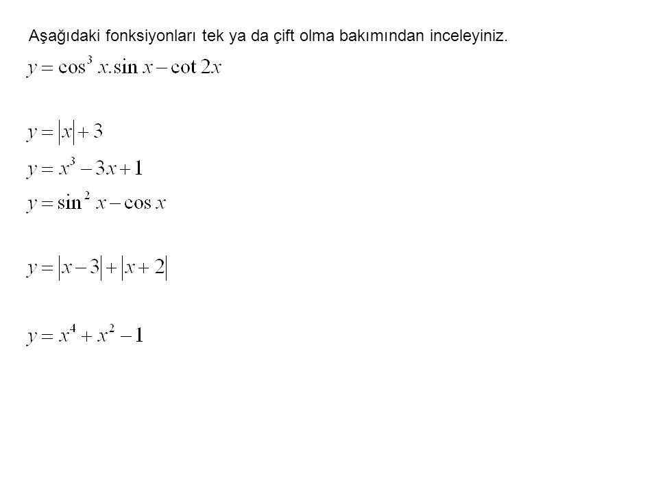 Aşağıdaki fonksiyonları tek ya da çift olma bakımından inceleyiniz.