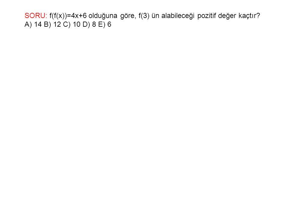 SORU: f(f(x))=4x+6 olduğuna göre, f(3) ün alabileceği pozitif değer kaçtır.