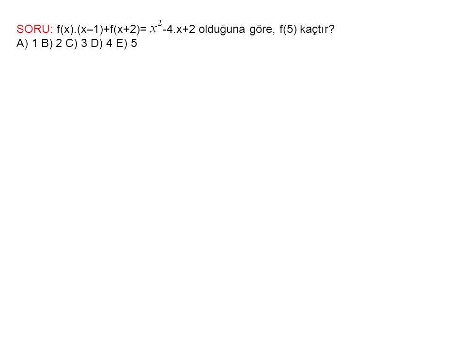 SORU: f(x).(x–1)+f(x+2)= -4.x+2 olduğuna göre, f(5) kaçtır? A) 1 B) 2 C) 3 D) 4 E) 5