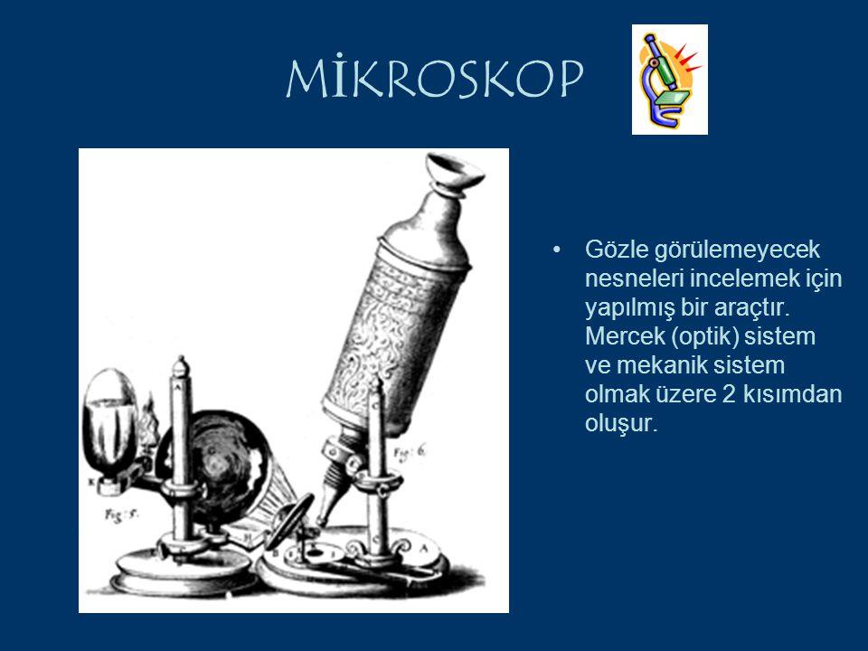 MİKROSKOP Gözle görülemeyecek nesneleri incelemek için yapılmış bir araçtır. Mercek (optik) sistem ve mekanik sistem olmak üzere 2 kısımdan oluşur.