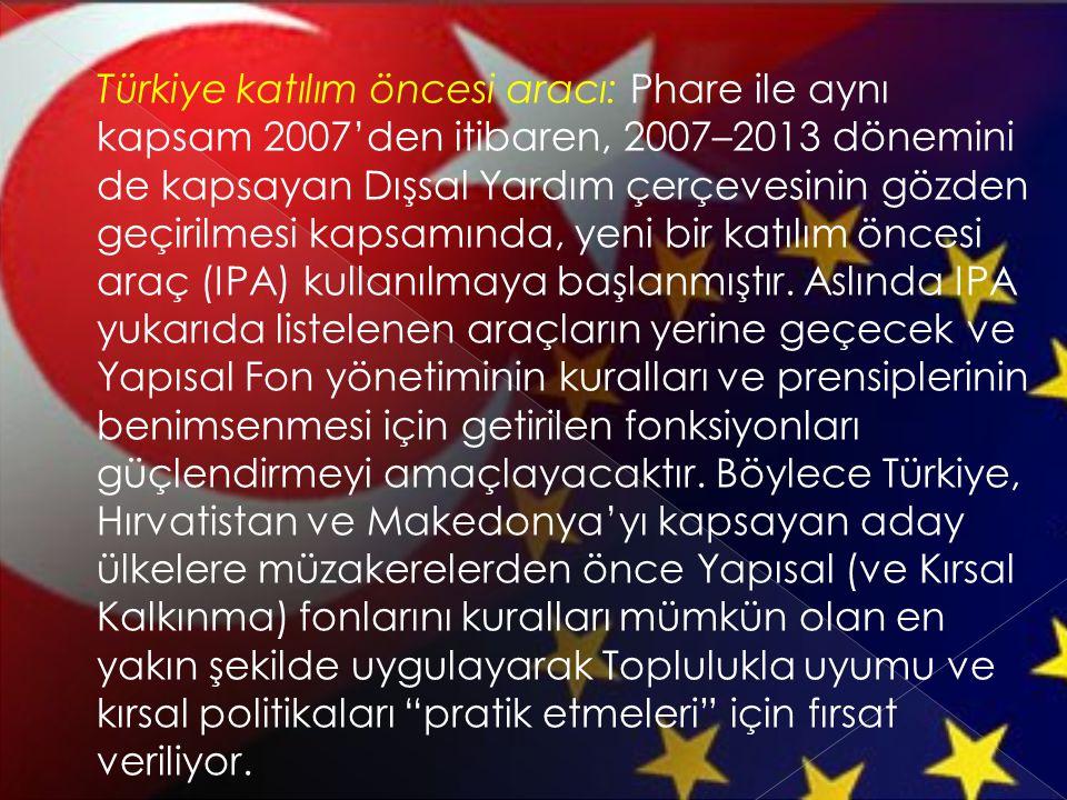 Türkiye katılım öncesi aracı: Phare ile aynı kapsam 2007'den itibaren, 2007–2013 dönemini de kapsayan Dışsal Yardım çerçevesinin gözden geçirilmesi k