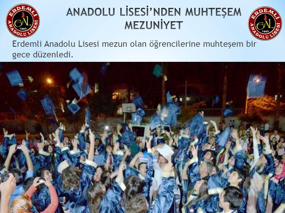Erdemli Anadolu Lisesi mezun olan öğrencilerine muhteşem bir gece düzenledi.