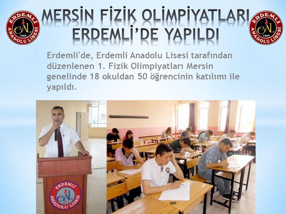 Erdemli'de, Erdemli Anadolu Lisesi tarafından düzenlenen 1. Fizik Olimpiyatları Mersin genelinde 18 okuldan 50 öğrencinin katılımı ile yapıldı.