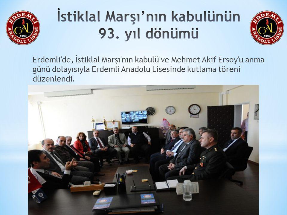 Erdemli'de, İstiklal Marşı'nın kabulü ve Mehmet Akif Ersoy'u anma günü dolayısıyla Erdemli Anadolu Lisesinde kutlama töreni düzenlendi.