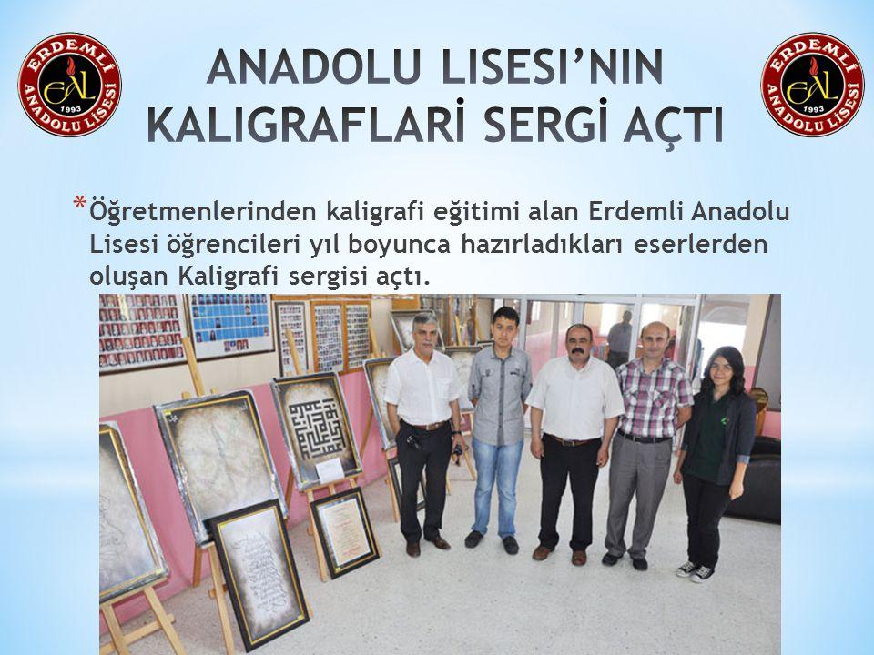 * Öğretmenlerinden kaligrafi eğitimi alan Erdemli Anadolu Lisesi öğrencileri yıl boyunca hazırladıkları eserlerden oluşan Kaligrafi sergisi açtı.