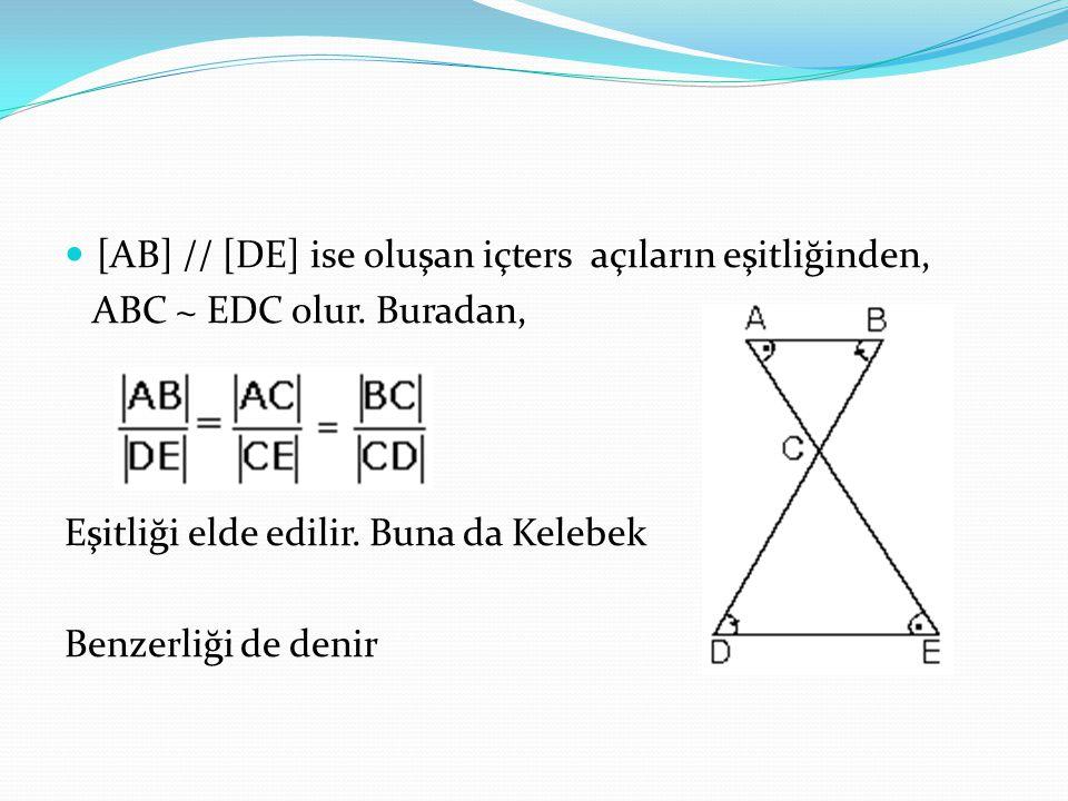 [AB] // [DE] ise oluşan içters açıların eşitliğinden, ABC ~ EDC olur. Buradan, Eşitliği elde edilir. Buna da Kelebek Benzerliği de denir