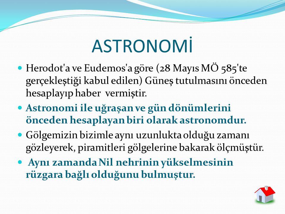 ASTRONOMİ Herodot'a ve Eudemos'a göre (28 Mayıs MÖ 585'te gerçekleştiği kabul edilen) Güneş tutulmasını önceden hesaplayıp haber vermiştir. Astronomi