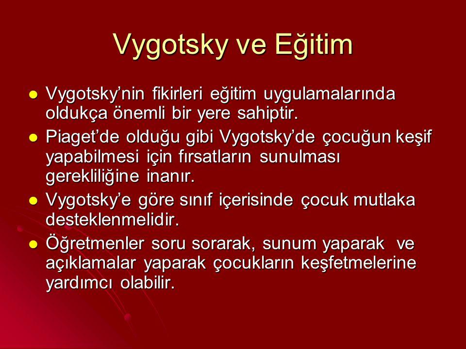 Vygotsky ve Eğitim Vygotsky'nin fikirleri eğitim uygulamalarında oldukça önemli bir yere sahiptir. Vygotsky'nin fikirleri eğitim uygulamalarında olduk