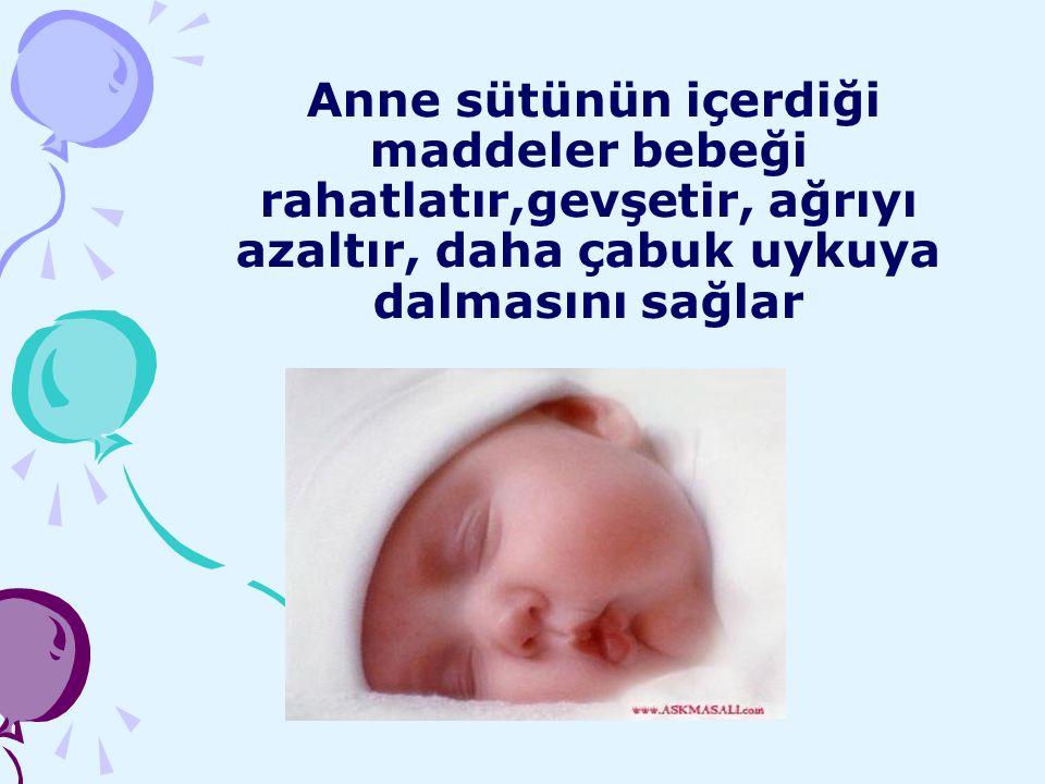 Anne sütünün içerdiği maddeler bebeği rahatlatır,gevşetir, ağrıyı azaltır, daha çabuk uykuya dalmasını sağlar