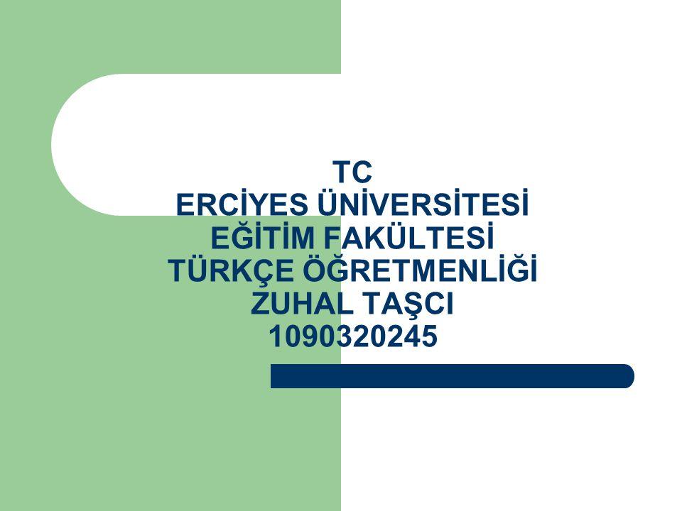 TC ERCİYES ÜNİVERSİTESİ EĞİTİM FAKÜLTESİ TÜRKÇE ÖĞRETMENLİĞİ ZUHAL TAŞCI 1090320245