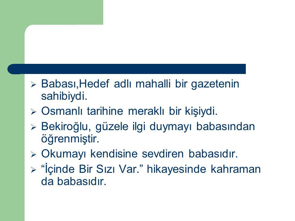  Babası,Hedef adlı mahalli bir gazetenin sahibiydi.  Osmanlı tarihine meraklı bir kişiydi.  Bekiroğlu, güzele ilgi duymayı babasından öğrenmiştir.